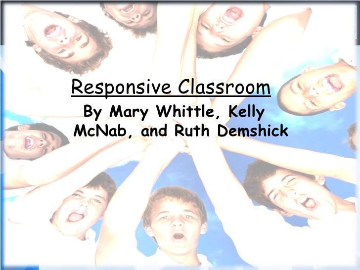 Responsive Classroom By Mary Whittle, Kelly McNab, and Ruth Demshick