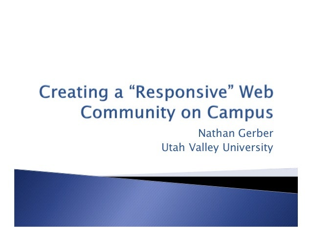 "Creating a ""Responsive"" Web Community on Campus - HighEdWeb 2013"