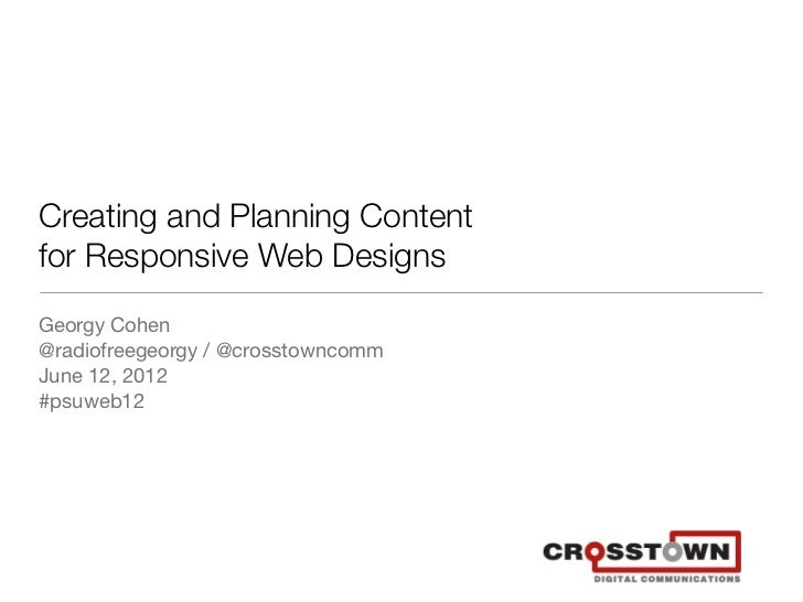 Creating and Planning Contentfor Responsive Web DesignsGeorgy Cohen@radiofreegeorgy / @crosstowncommJune 12, 2012#psuweb12
