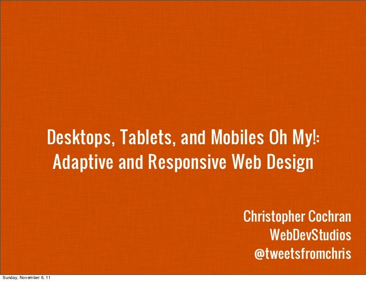 Desktops, Tablets, and Mobiles Oh My!:                     Adaptive and Responsive Web Design                             ...