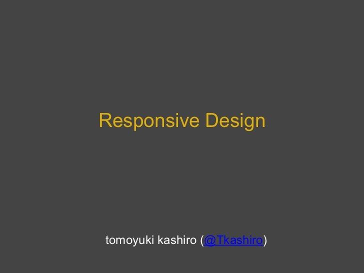 Responsive Designtomoyuki kashiro (@Tkashiro)