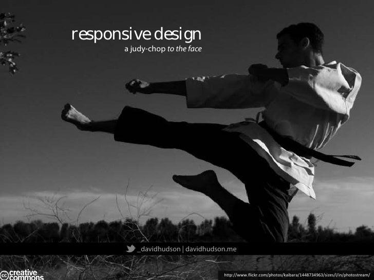 responsive design      a judy-chop to the face         _davidhudson   davidhudson.me                                  http...