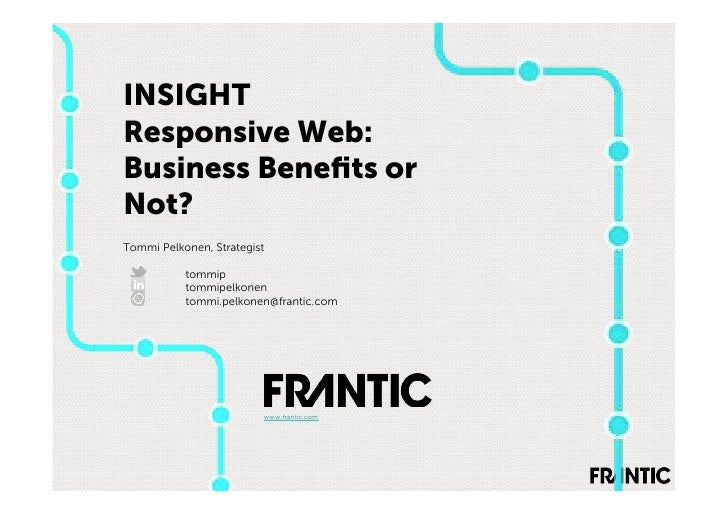 INSIGHTResponsive Web:Business Benefits orNot?Tommi Pelkonen, Strategist           tommip           tommipelkonen          ...