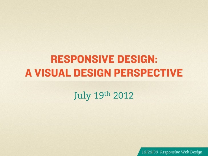 RESPONSIVE DESIGN:A VISUAL DESIGN PERSPECTIVE        July 19th 2012