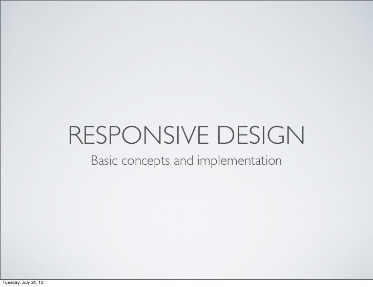 RESPONSIVE DESIGN                        Basic concepts and implementationTuesday, July 24, 12