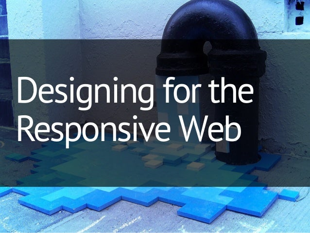 Designing for theResponsive Web