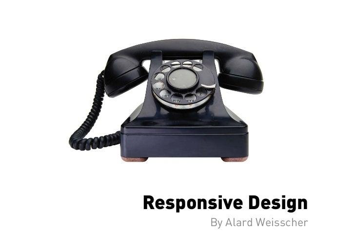 Responsive Design      By Alard Weisscher