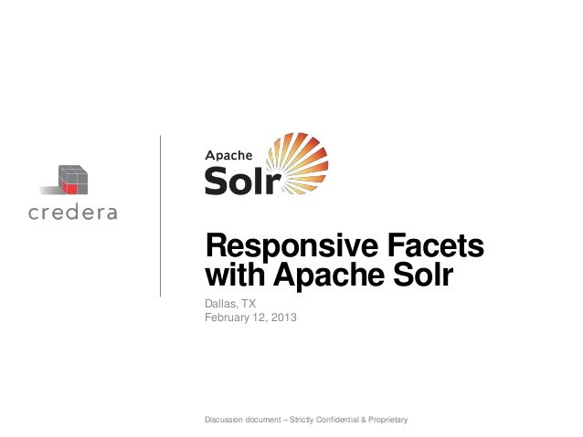 Responsive Facetswith Apache SolrDallas, TXFebruary 12, 2013Discussion document – Strictly Confidential & Proprietary