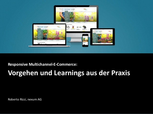 Responsive Multichannel-E-Commerce:  Vorgehen und Learnings aus der Praxis  Roberto Rizzi, nexum AG