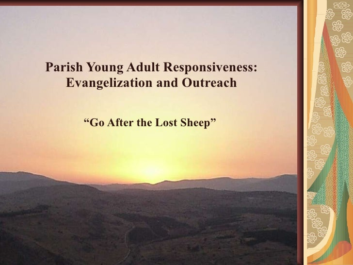 """Parish Young Adult Responsiveness: Evangelization and Outreach """" Go After the Lost Sheep"""""""