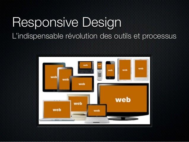 Responsive Design L'indispensable révolution des outils et processus