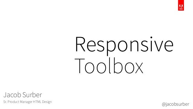 ResponsiveToolboxJacob SurberSr. Product Manager HTML Design@jacobsurber