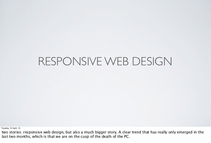 RESPONSIVE WEB DESIGNTuesday, 10 April, 12two stories: responsive web design, but also a much bigger story. A clear trend ...