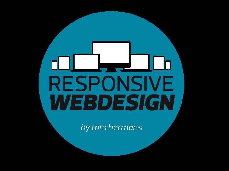 "Responsive Webdesign   or: ""webdesign, done right""        by Tom Hermans - tomhermans.com                 @tomhermans"