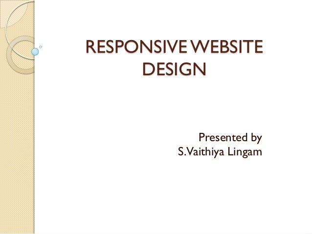 RESPONSIVE WEBSITE     DESIGN             Presented by         S.Vaithiya Lingam