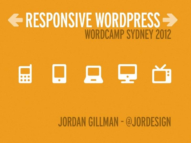 Responsive WordPress - Jordan Gillman - WordCamp Sydney 2012