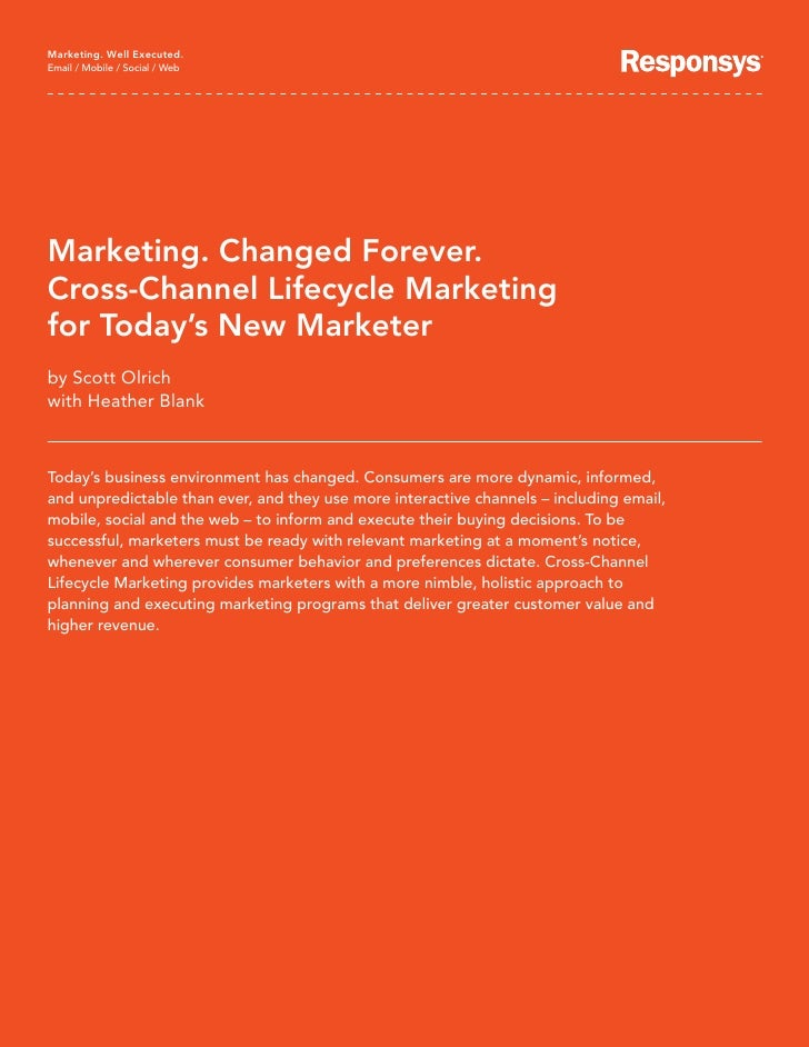 Marketing. Well Executed. Email / Mobile / Social / Web     Marketing. Changed Forever. Cross-Channel Lifecycle Marketing ...