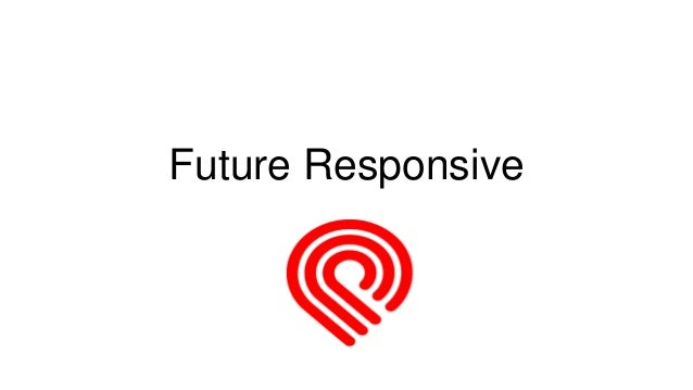 Future Responsive