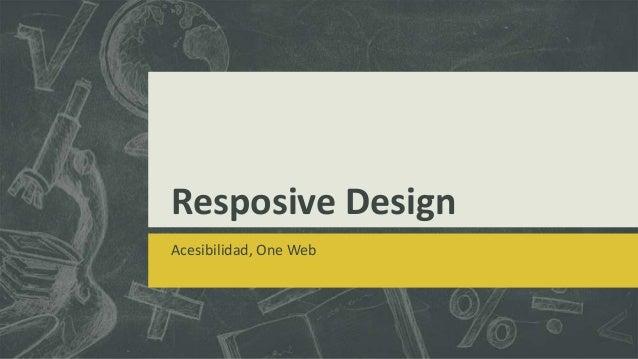 Resposive Design Acesibilidad, One Web
