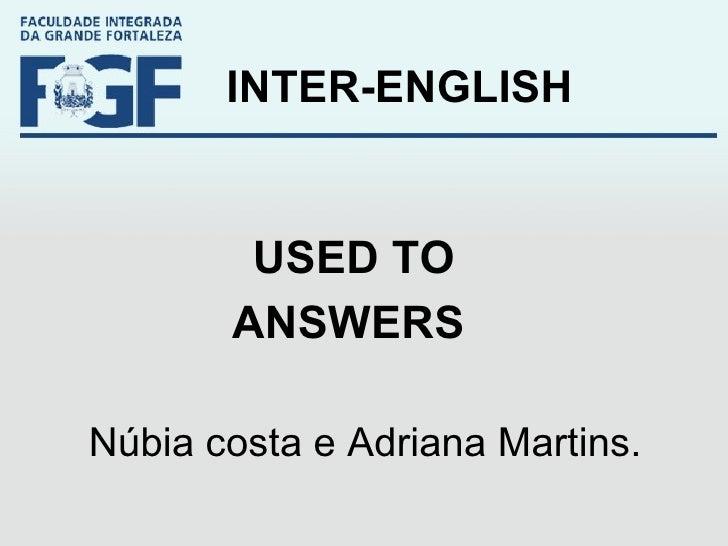 INTER-ENGLISH USED TO ANSWERS   Núbia costa e Adriana Martins.