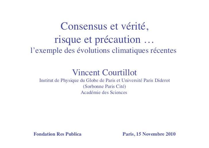 Consensus et vérité,         risque et précaution …l'exemple des évolutions climatiques récentes                   Vincent...