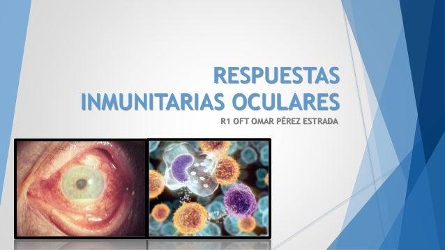 RESPUESTAS INMUNITARIAS OCULARES R1 OFT OMAR PÉREZ ESTRADA