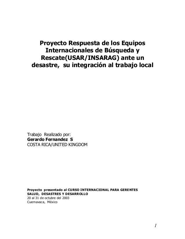 Proyecto Respuesta de los Equipos      Internacionales de Búsqueda y     Rescate(USAR/INSARAG) ante un  desastre, su integ...