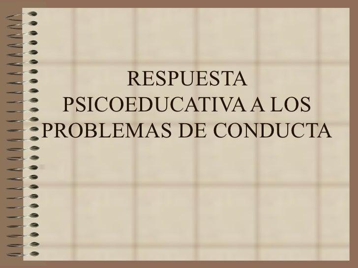 Respuesta Psicoeducativa a los problemas de Conducta
