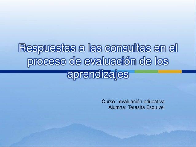 Respuestas a las consultas en el proceso de evaluación de los        aprendizajes                Curso : evaluación educat...