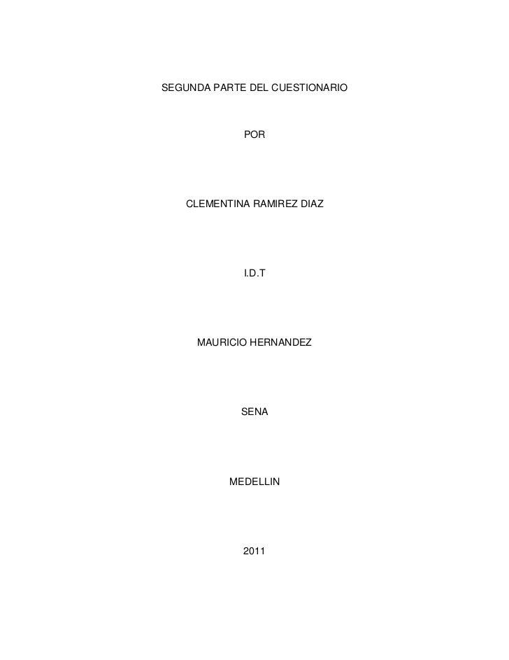 SEGUNDA PARTE DEL CUESTIONARIO<br />POR<br />CLEMENTINA RAMIREZ DIAZ<br />I.D.T<br />MAURICIO HERNANDEZ<br />SENA<br />MED...