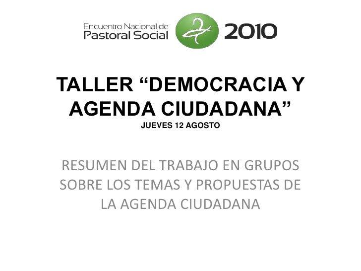 """TALLER """"DEMOCRACIA Y AGENDA CIUDADANA""""JUEVES 12 AGOSTO<br />RESUMEN DEL TRABAJO EN GRUPOS SOBRE LOS TEMAS Y PROPUESTAS DE ..."""