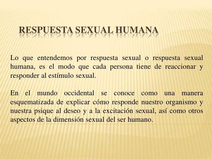 Respuesta Sexual Humana<br />Lo que entendemos por respuesta sexual o respuesta sexual humana, es el modo que cada persona...