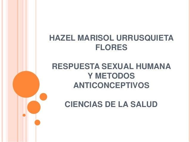 HAZEL MARISOL URRUSQUIETA         FLORESRESPUESTA SEXUAL HUMANA       Y METODOS    ANTICONCEPTIVOS   CIENCIAS DE LA SALUD