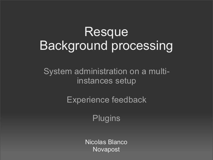 ResqueBackground processingSystem administration on a multi-        instances setup      Experience feedback            Pl...