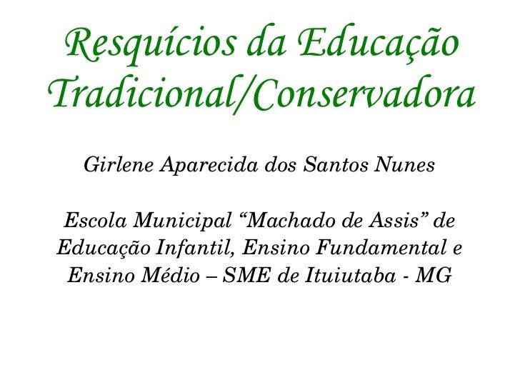 """Resquícios da Educação Tradicional/Conservadora Girlene Aparecida dos Santos Nunes Escola Municipal """"Machado de Assis"""" de ..."""