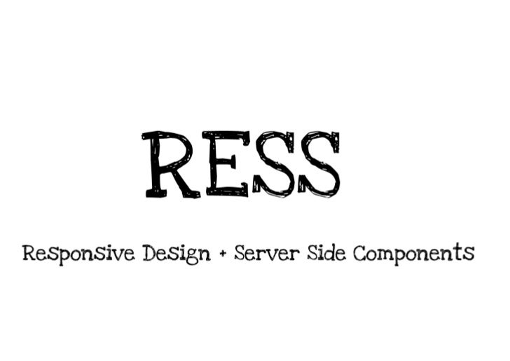 RESS - Responsive Design + Server Side Components