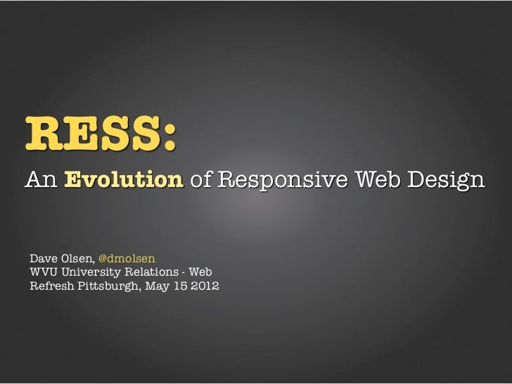 RESS:An Evolution of Responsive Web DesignDave Olsen, @dmolsenWVU University Relations - WebRefresh Pittsburgh, May 15 2012