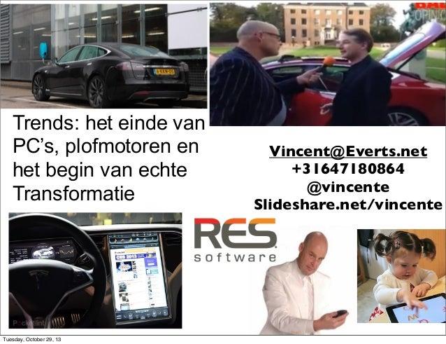 Trends: het einde van PC's, plofmotoren en het begin van echte Transformatie  Tuesday, October 29, 13  Vincent@Everts.net ...