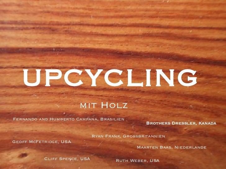 UPCYCLING mit Holz Brothers Dressler, Kanada Maarten Baas, Niederlande Ryan Frank, Großbritannien Geoff McFetridge, USA Cl...