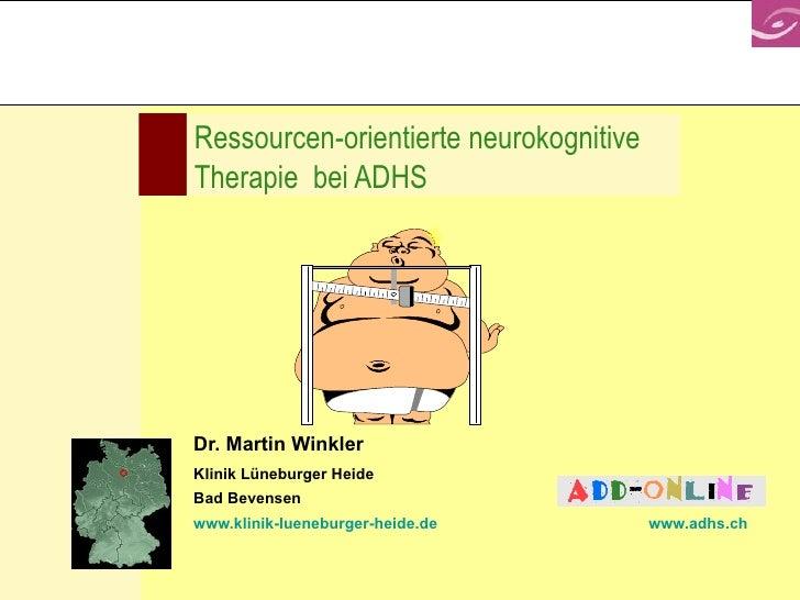 Ressourcen-orientierte neurokognitive Therapie  bei ADHS Dr. Martin Winkler Klinik Lüneburger Heide Bad Bevensen www.klini...