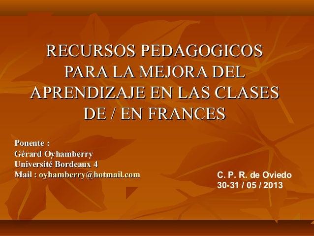 RECURSOS PEDAGOGICOSRECURSOS PEDAGOGICOSPARA LA MEJORA DELPARA LA MEJORA DELAPRENDIZAJE EN LAS CLASESAPRENDIZAJE EN LAS CL...