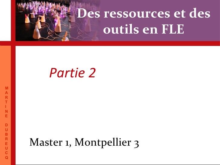 Des ressources et des                            outils en FLE                    Partie 2MARTINEDUBREU           Master 1...