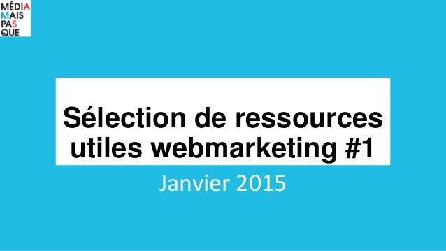Sélection de ressources utiles webmarketing #1 Janvier 2015