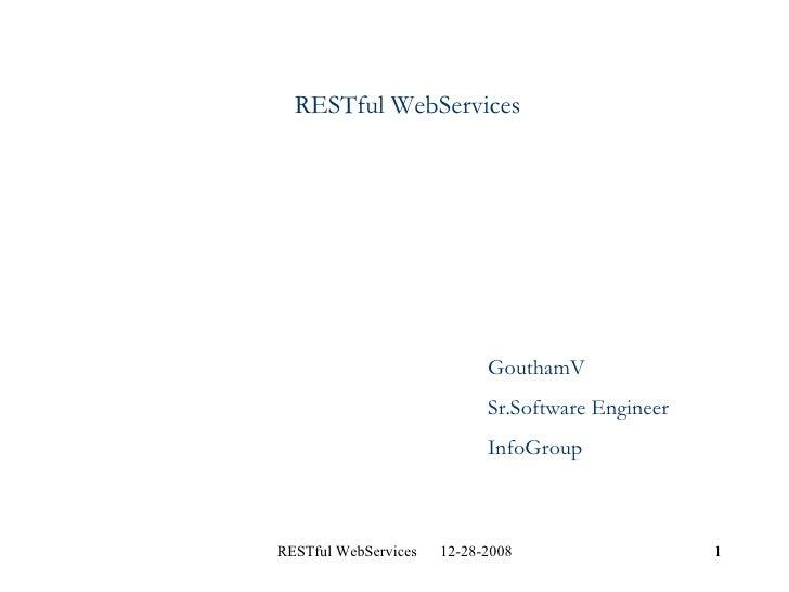 RESTful WebServices GouthamV Sr.Software Engineer InfoGroup