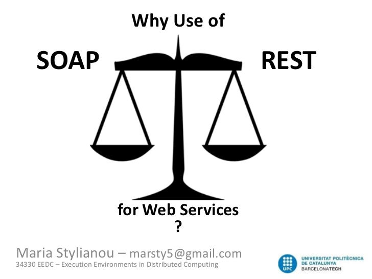 Why Use of      SOAP                                                     REST                              for Web Service...