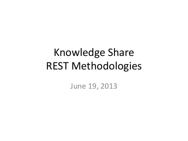 Knowledge ShareREST MethodologiesJune 19, 2013