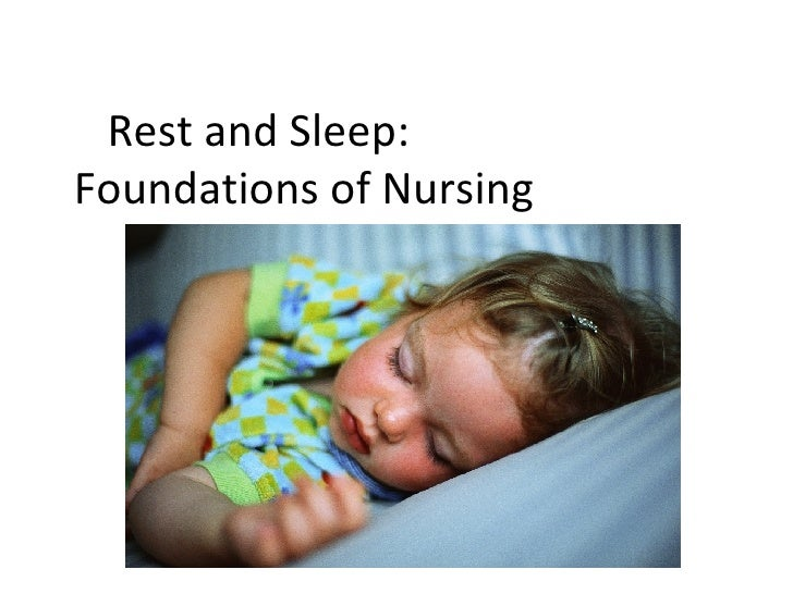 Rest and Sleep:  Foundations of Nursing Nursing 111 Foundations  of Nursing Nancy Duphily