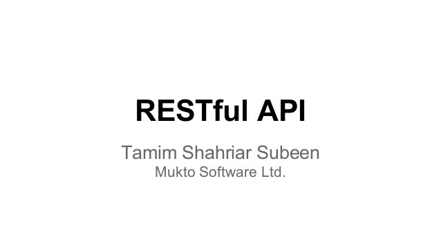 RESTful API Tamim Shahriar Subeen Mukto Software Ltd.