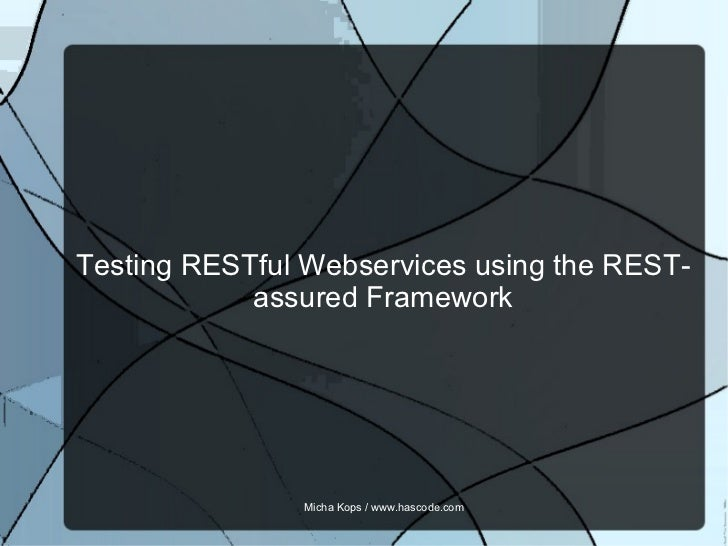Testing RESTful Webservices using the REST-assured Framework