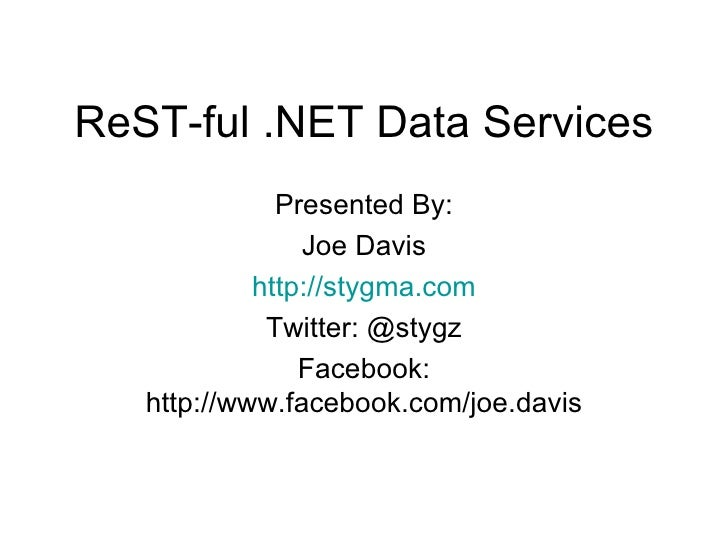 ReST-ful .NET Data Services Presented By: Joe Davis http://stygma.com Twitter: @stygz Facebook: http://www.facebook.com/jo...